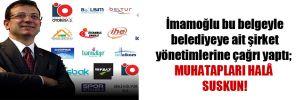 İmamoğlu bu belgeyle belediyeye ait şirket yönetimlerine çağrı yaptı; muhatapları hâlâ suskun!