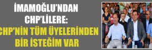 İmamoğlu'ndan CHP'lilere: CHP'nin tüm üyelerinden bir isteğim var