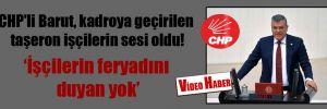 CHP'li Barut, kadroya geçirilen taşeron işçilerin sesi oldu!