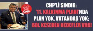 CHP'li Sındır: '11. Kalkınma Planı'nda, plan yok, vatandaş yok; bol keseden hedefler var!