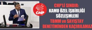 CHP'li Sındır: Kamu Özel İşbirliği sözleşmeleri TBMM ve Sayıştay denetiminden kaçırılamaz