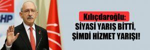 Kılıçdaroğlu: Siyasi yarış bitti, şimdi hizmet yarışı!