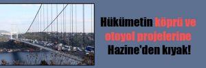 Hükümetin köprü ve otoyol projelerine Hazine'den kıyak!