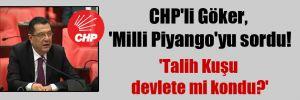 CHP'li Göker, 'Milli Piyango'yu sordu!  'Talih Kuşu Devlete mi kondu?'