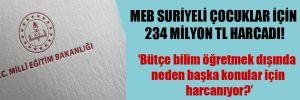 MEB Suriyeli çocuklar için 234 Milyon TL harcadı!