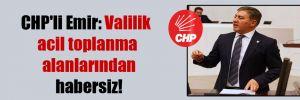CHP'li Emir: Valilik acil toplanma alanlarından habersiz!