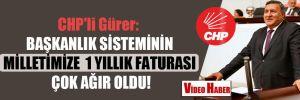 CHP'li Gürer: Başkanlık sisteminin milletimize1 yıllık faturası çok ağır oldu!