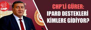 CHP'li Gürer: IPARD destekleri kimlere gidiyor?