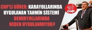 CHP'li Gürer: Karayollarında uygulanan tahmin sistemi demiryollarında neden uygulanmıyor?