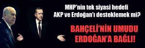 MHP'nin tek siyasi hedefi AKP ve Erdoğan'ı desteklemek mi?