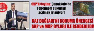 CHP'li Ceylan: Çanakkale'de cehennem çukurları açılmak isteniyor!