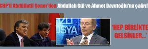 CHP'li Abdüllatif Şener'den Abdullah Gül ve Ahmet Davutoğlu'na çağrı!