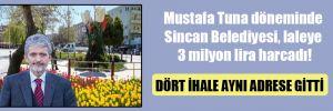Mustafa Tuna döneminde Sincan Belediyesi, laleye 3 milyon lira harcadı!