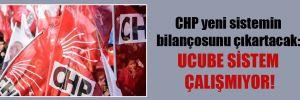 CHP yeni sistemin bilançosunu çıkartacak: Ucube sistem çalışmıyor
