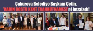 Çukurova Belediye Başkanı Çetin, 'Kadın Dostu Kent Taahhütnamesi'ni imzaladı!