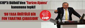 CHP'li Bülbül'den 'Turizm Ajansı' kanununa tepki! 'Bu yasa örtülü bir fon yaratma çabasıdır'
