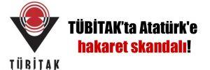 TÜBİTAK'ta Atatürk'e hakaret skandalı!