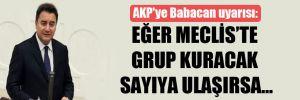 AKP'ye Babacan uyarısı: Eğer Meclis'te grup kuracak sayıya ulaşırsa…