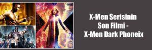 X-Men Serisinin Son Filmi – X-Men Dark Phoneix