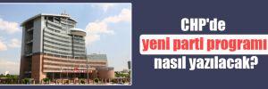 CHP'de yeni parti programı nasıl yazılacak?