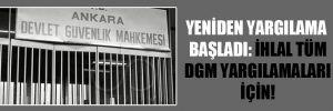 Yeniden yargılama başladı: İhlal tüm DGM yargılamaları için!