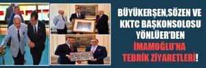 Büyükerşen, Sözen ve KKTC Başkonsolosu Yönlüer'den İmamoğlu'na tebrik ziyaretleri!