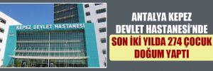 Antalya Kepez Devlet Hastanesi'nde son iki yılda 274 çocuk doğum yaptı