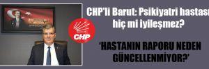 CHP'li Barut: Psikiyatri hastası hiç mi iyileşmez?
