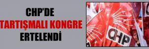 CHP'de tartışmalı kongre ertelendi!