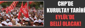 CHP'de kurultay tarihi Eylül'de belli olacak!