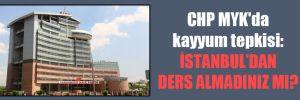 CHP MYK'da kayyum tepkisi: İstanbul'dan ders almadınız mı?