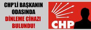 CHP'li Başkanın odasında dinleme cihazı bulundu!