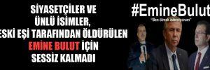 Siyasetçiler ve ünlü isimler, eski eşi tarafından öldürülen Emine Bulut için sessiz kalmadı