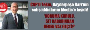 CHP'li Tekin, Haydarpaşa Garı'nın satış iddialarını Meclis'e taşıdı!
