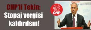 CHP'li Tekin: Stopaj vergisi kaldırılsın!