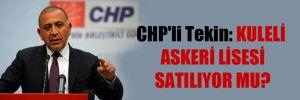 CHP'li Tekin: Kuleli Askeri Lisesi satılıyor mu?