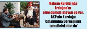 'Hakem Kurulu'nda Erdoğan'ın elini öpmek isteyen de var, AKP'nin kurduğu Cihannüma Derneği'nin temsilcisi olan da'