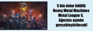 5 bin dolar ödüllü Heavy Metal Machines Metal League 5, Ağustos ayında gerçekleştirilecek!