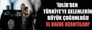 'İdlib'den Türkiye'ye gelenlerin büyük çoğunluğu El Kaide uzantıları'