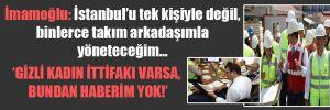 İmamoğlu: İstanbul'u tek kişiyle değil, binlerce takım arkadaşımla yöneteceğim…