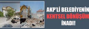 AKP'li belediyenin kentsel dönüşüm inadı!