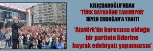 Kılıçdaroğlu'ndan 'Türk bayrağını tanımıyor' diyen Erdoğan'a yanıt!