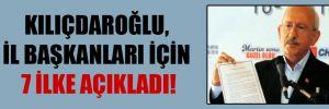 Kılıçdaroğlu, il başkanları için 7 ilke açıkladı!