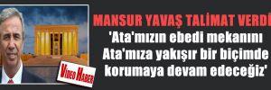 MANSUR YAVAŞ TALİMAT VERDİ! 'Ata'mızın ebedi mekanını Ata'mıza yakışır bir biçimde korumaya devam edeceğiz'