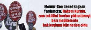 Memur-Sen Genel Başkan Yardımcısı: Hakem Kurulu, zam teklifini bırakın yükseltmeyi, bazı maddelerde hak kaybına bile neden oldu