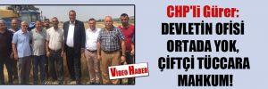 CHP'li Gürer: Devletin ofisi ortada yok, çiftçi tüccara mahkûm!