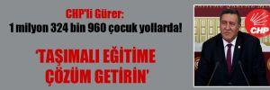 CHP'li Gürer: 1 milyon 324 bin 960 çocuk yollarda!