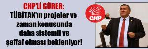 CHP'li Gürer: TÜBİTAK'ın projeler ve zaman konusunda daha sistemli ve şeffaf olması bekleniyor!