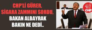CHP'li Gürer, sigara zammını sordu, Bakan Albayrak bakın ne dedi..