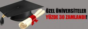 Özel üniversiteler yüzde 30 zamlandı!